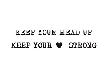 - keep-your-head-up-keep-your-heart-strong