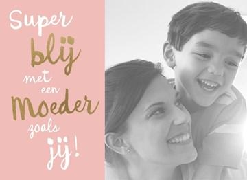 - moederdag-kaart-super-blij-met-een-moeder-zoals-jij