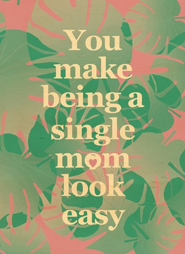 Moederdag kaart - you-make-being-a-single-mom-look-easy