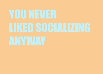 - Vriendschapskaart-you-never-liked-socializing-anyway
