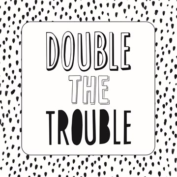 - double-the-trouble