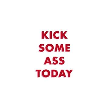 - kick-some-ass-today