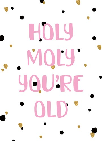 - Verjaardagskaart-vrouw-grappig-Holy-moly-you-are-old