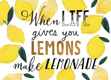 - when-life-gives-you-lemons-make-lemonade