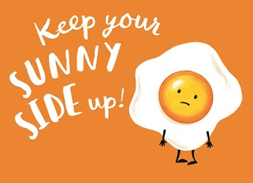 - keep-your-sunny-side-up