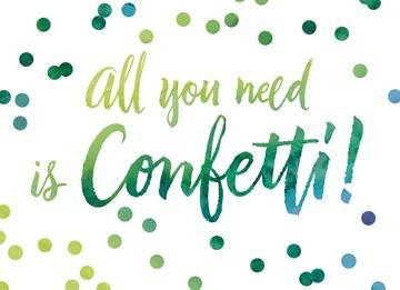 - een-feestelijke-confetti-kaart-met-de-tekst-all-you-need-is-confetti