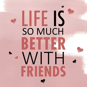 - life-is-so-much-better-with-friends