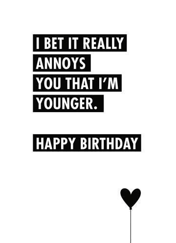 Verjaardagskaart vrouw - i-bet-it-annoys-you-that-i-am-younger