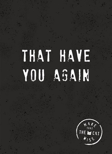 - that-have-you-again