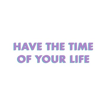 - have-the-time-of-your-life
