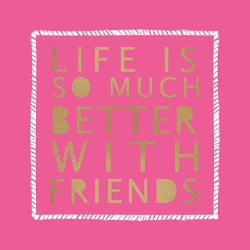 Liefde kaart - Vriendschapskaart - valentijnkaart-life-is-so-much-better-with-friends