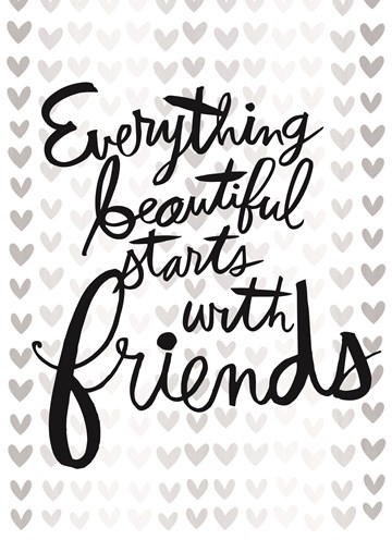- everything-beautiful-starts-with-friends