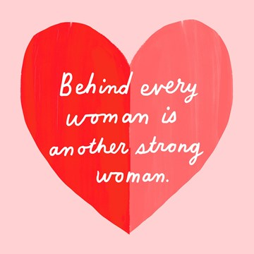 valentijnskaart - behind-every-woman-is-another-strong-woman