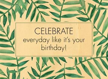 verjaardagskaart vrouw - houten-kaart-celebrate-everyday-like-its-your-birthday