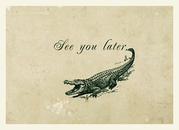 - see-you-later-alligator