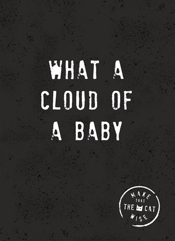 Make That The Cat Wise collectie  - what-a-cloud-of-a-baby