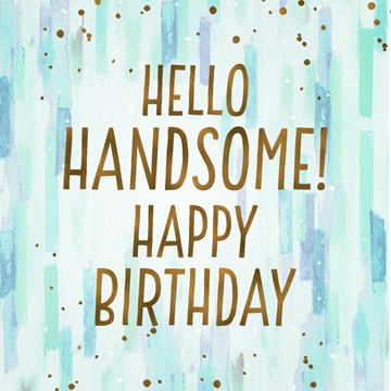 - hello-handsome-happy-birthday