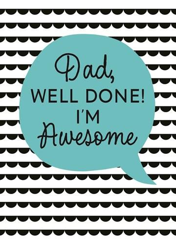 Vaderdag kaart - vaderdag-kaart-met-de-tekst-dad-well-done-im-awesome