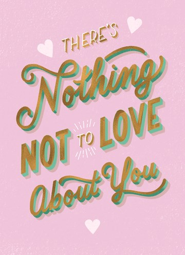 Valentijnskaart - nothing-not-to-love-about-you