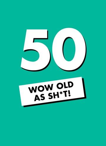- Verjaardagskaart-50-wow-old-as-shit