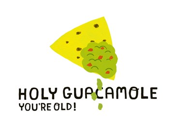 - holy-guacamole-you-are-old