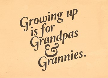 Boomerang kaart - growing-up-is-for-grandpas-and-grannies
