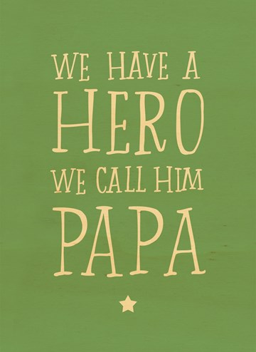 - we-have-a-hero-we-call-him-papa