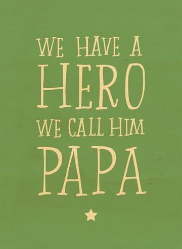 - we-have-a-hero-we-call-him-papa