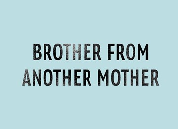 - brother-from-another-mother