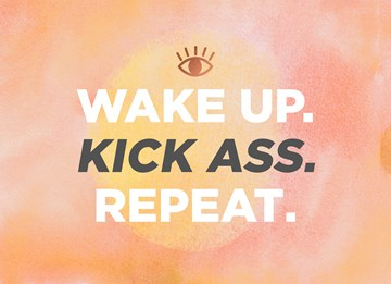- wake-up-kick-ass-repeat