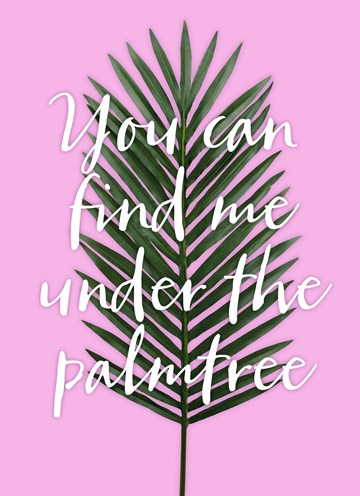 - you-can-find-me-under-the-palmtree