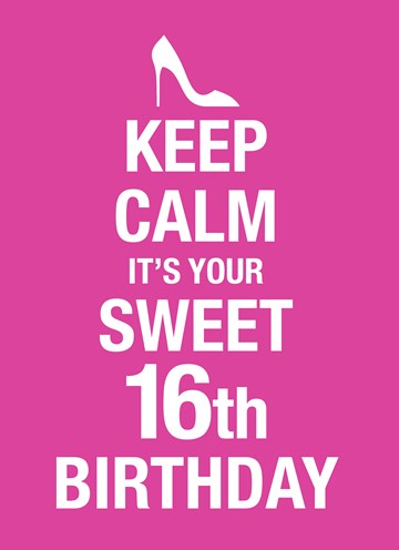 - Keep-calm-its-your-16th-birthday