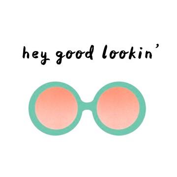 - hey-goodlookin