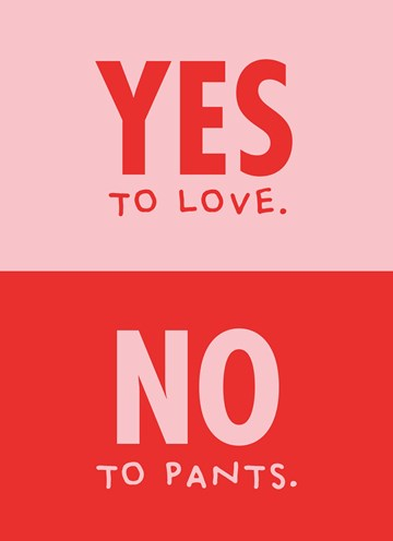 valentijnskaart - yes-to-love-no-to-pants-this-valentine