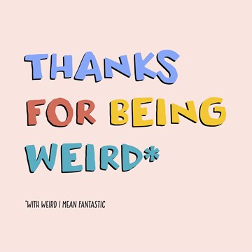 - thanks-for-being-weird