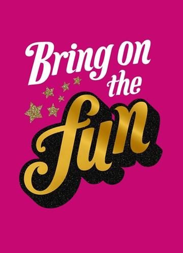 - bring-on-the-fun