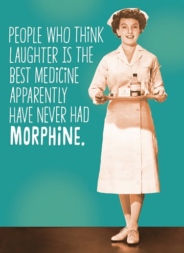 - people-who-think-laughter-is-the-best-medicine-apparently-have-never-had-morphine