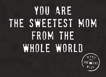 - you-are-the-sweetest-mom-from-the-whole-world