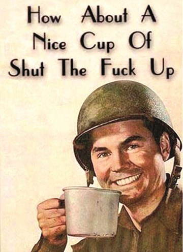 - how-about-a-nice-cup-of-shut-the-fuck-up